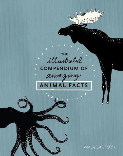 The Illustrated Compendium of Amazing Animal Facts (Hardback)