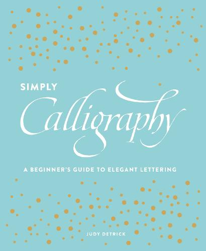 Simply Calligraphy: A Beginner's Guide to Elegant Lettering (Paperback)