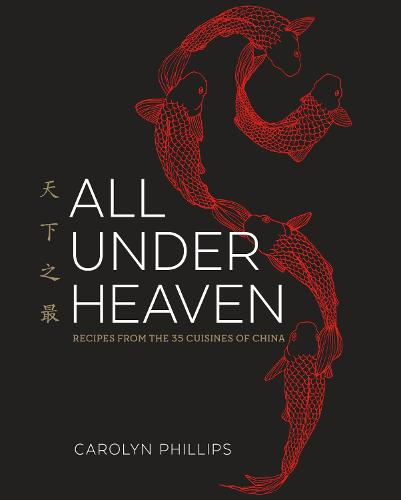 All Under Heaven: Recipes from the 35 Cuisines of China [A Cookbook] (Hardback)