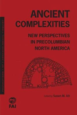 Ancient Complexities: New Perspectives in Pre-Columbian North America (Hardback)