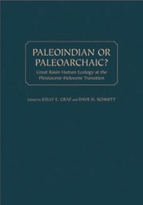 Paleoindian or Paleoarchaic?: Great Basin Human Ecology at the Pleistocene-Holocene Transition (Paperback)