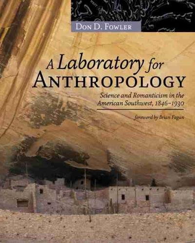 Laboratory for Anthropology: Science and Romanticism in the American Southwest, 1846-1930 (Paperback)