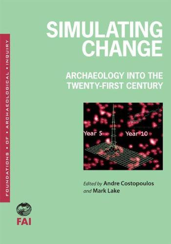 Simulating Change: Archaeology Into the Twenty-first Century (Paperback)