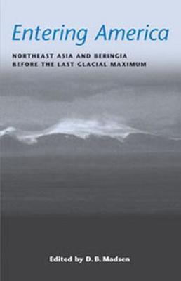 Entering America: Northeast Asia and Beringia Before the Last Glacial Maximum (Paperback)