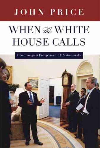 When the White House Calls: From Immigrant Entrepreneur to U.S. Ambassador (Hardback)