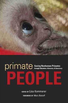 Primate People: Saving Nonhuman Primates through Education, Advocacy, and Sanctuary (Paperback)