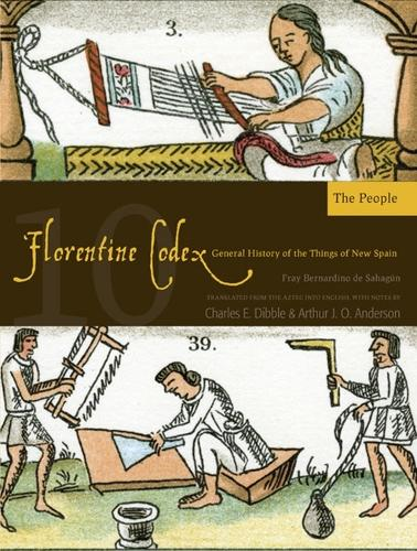 The Florentine Codex, Book Ten: The People: A General History of the Things of New Spain (Paperback)