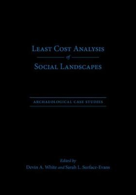 Least Cost Analysis of Social Landscapes: Archaeological Case Studies (Hardback)
