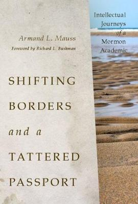 Shifting Borders and a Tattered Passport: Intellectual Journeys of a Mormon Academic (Hardback)