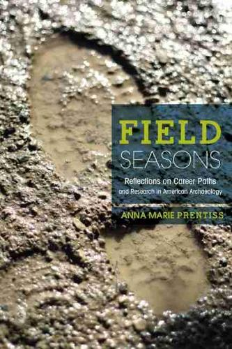 Field Seasons: Reflections on Career Paths and Research in American Archaeology (Paperback)