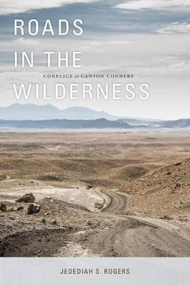 Roads in the Wilderness: Conflict in Canyon Country (Paperback)