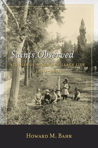 Saints Observed: Studies of Mormon Village Life, 1850-2005 (Hardback)