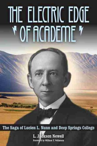 The Electric Edge of Academe: The Saga of Lucien L. Nunn and Deep Springs College (Hardback)