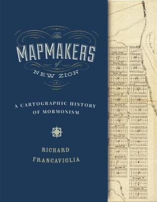 The Mapmakers of New Zion: A Cartographic History of Mormonism (Hardback)