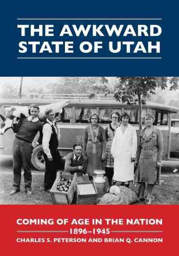 The Awkward State of Utah: Coming of Age in the Nation, 1896-1945 (Paperback)