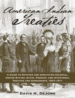 American Indian Treaties: A Guide to Ratified and Unratified Colonial, U.S., State, Foreign, and Intertribal Treaties and Agreements, 1607-1911 (Paperback)