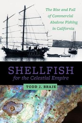 Shellfish for the Celestial Empire: The Rise and Fall of Commercial Abalone Fishing in California (Paperback)