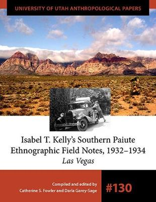 Isabel T. Kelly's Southern Paiute Ethnographic Field Notes, 1932-1934 - University of Utah Anthropological Paper (Paperback)