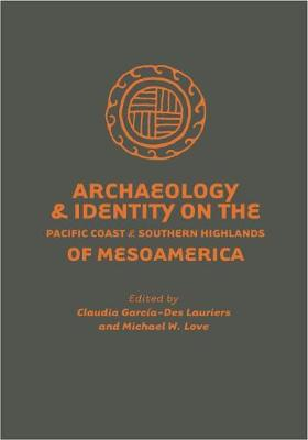 Archaeology and Identity on the Pacific Coast and Southern Highlands of Mesoamerica (Hardback)