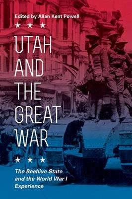 Utah and the Great War: The Beehive State and the World War I Experience (Paperback)