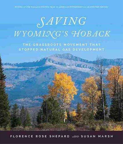 Saving Wyoming's Hoback: The Grassroots Movement that Stopped Natural Gas Development (Paperback)