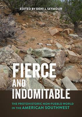 Fierce and Indomitable: The Protohistoric Non-Pueblo World in the American Southwest (Hardback)