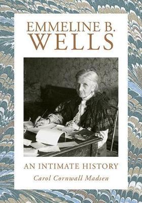 Emmeline B. Wells: An Intimate History (Hardback)
