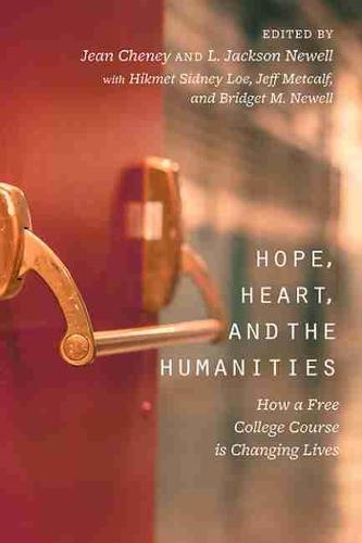 Hope, Heart, and the Humanities: How a Free College Course is Changing Lives (Paperback)
