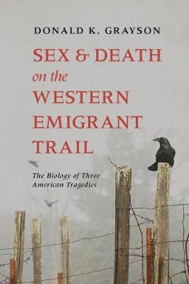 Sex and Death on the Western Emigrant Trail: The Biology of Three American Tragedies (Paperback)