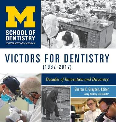 Victors for Dentistry (1962-2017): Decades of Innovation and Discovery (Hardback)