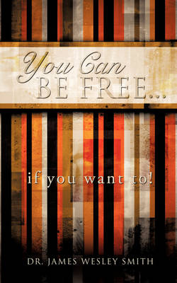 You Can Be Free...If You Want To! (Paperback)