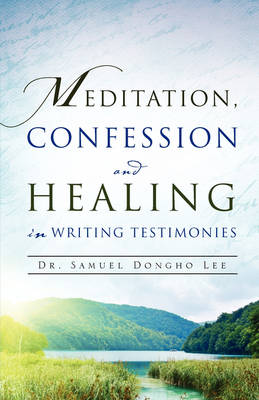 Meditation, Confession and Healing in Writing Testimonies (Paperback)