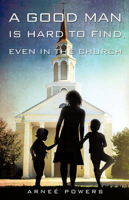 A Good Man Is Hard to Find, Even in the Church (Paperback)