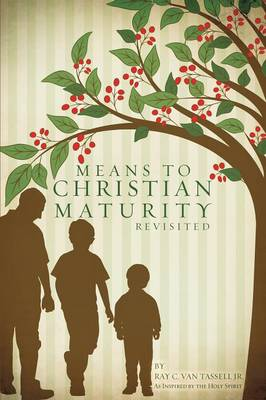 Means to Christian Maturity Revisited (Paperback)