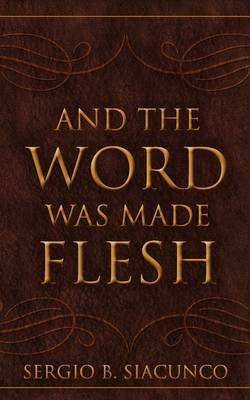 And the Word Was Made Flesh (Paperback)