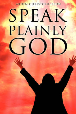 Speak Plainly God (Hardback)