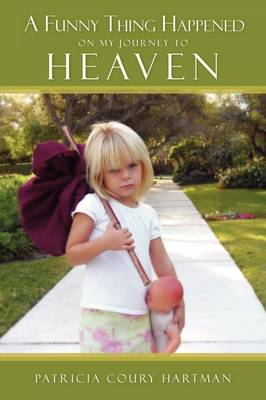 A Funny Thing Happened on My Journey to Heaven (Paperback)