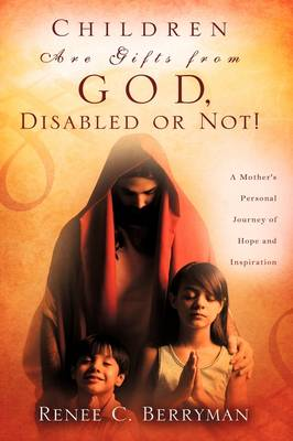 Children Are Gifts from God, Disabled or Not! (Paperback)