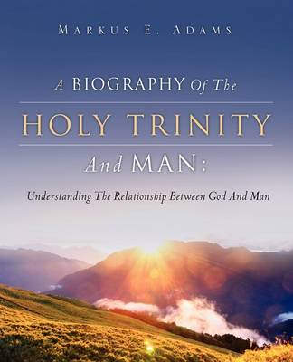 A Biography of the Holy Trinity and Man (Paperback)