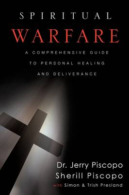 Spiritual Warfare: A Comprehensive Guide to Personal Healing and Deliverance (Paperback)