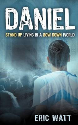Daniel ~ Stand Up Living in a Bow Down World (Paperback)