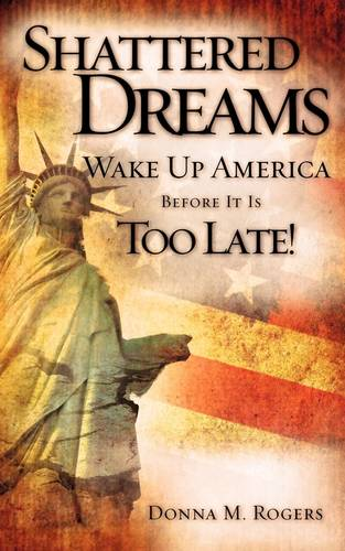 Shattered Dreams - Wake Up America Before It Is Too Late! (Paperback)
