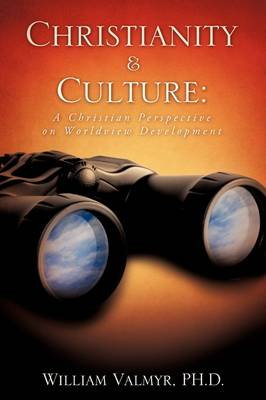 Christianity & Culture: A Christian Perspective on Worldview Development (Paperback)