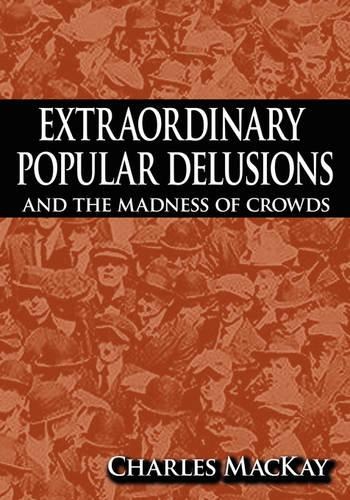 Extraordinary Popular Delusions and the Madness of Crowds (Paperback)