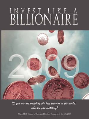 Invest Like a Billionaire: If You Are Not Watching the Best Investor in the World, Who Are You Watching? (2009) (Paperback)