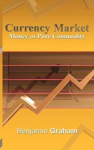 Currency Market: Money as Pure Commodity (Paperback)