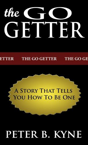 The Go-Getter: A Story That Tells You How to Be One (Hardback)