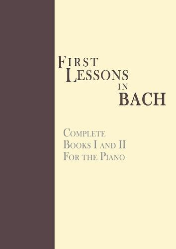 First Lessons in Bach, Complete: For the Piano (Paperback)