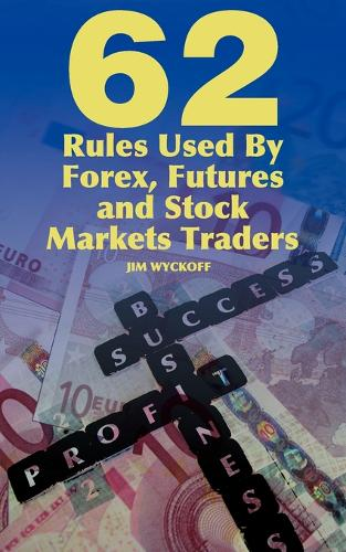 62 Rules Used by Forex, Futures and Stock Markets Traders (Paperback)