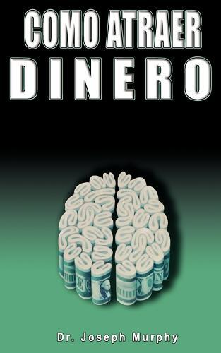 Como Atraer Dinero Por Dr.Joseph Murphy Autor de El Poder de La Mente Subconsciente (Paperback)